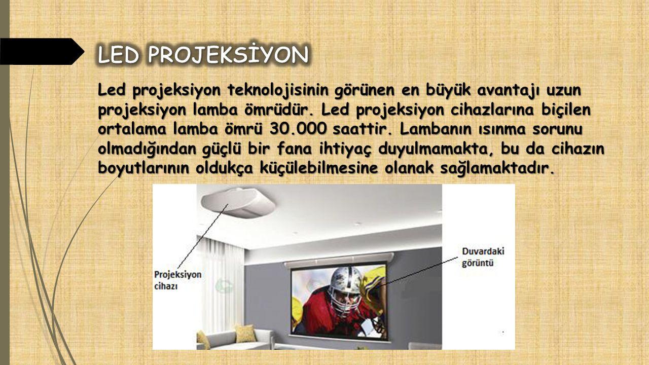 Led projeksiyon teknolojisinin görünen en büyük avantajı uzun projeksiyon lamba ömrüdür. Led projeksiyon cihazlarına biçilen ortalama lamba ömrü 30.00