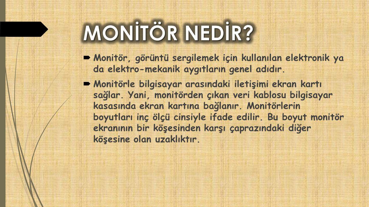  Monitör, görüntü sergilemek için kullanılan elektronik ya da elektro-mekanik aygıtların genel adıdır.