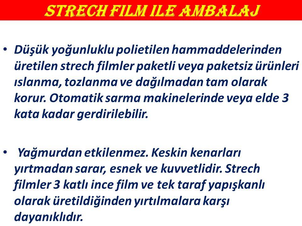 Strech Film ile Ambalaj Düşük yoğunluklu polietilen hammaddelerinden üretilen strech filmler paketli veya paketsiz ürünleri ıslanma, tozlanma ve dağılmadan tam olarak korur.