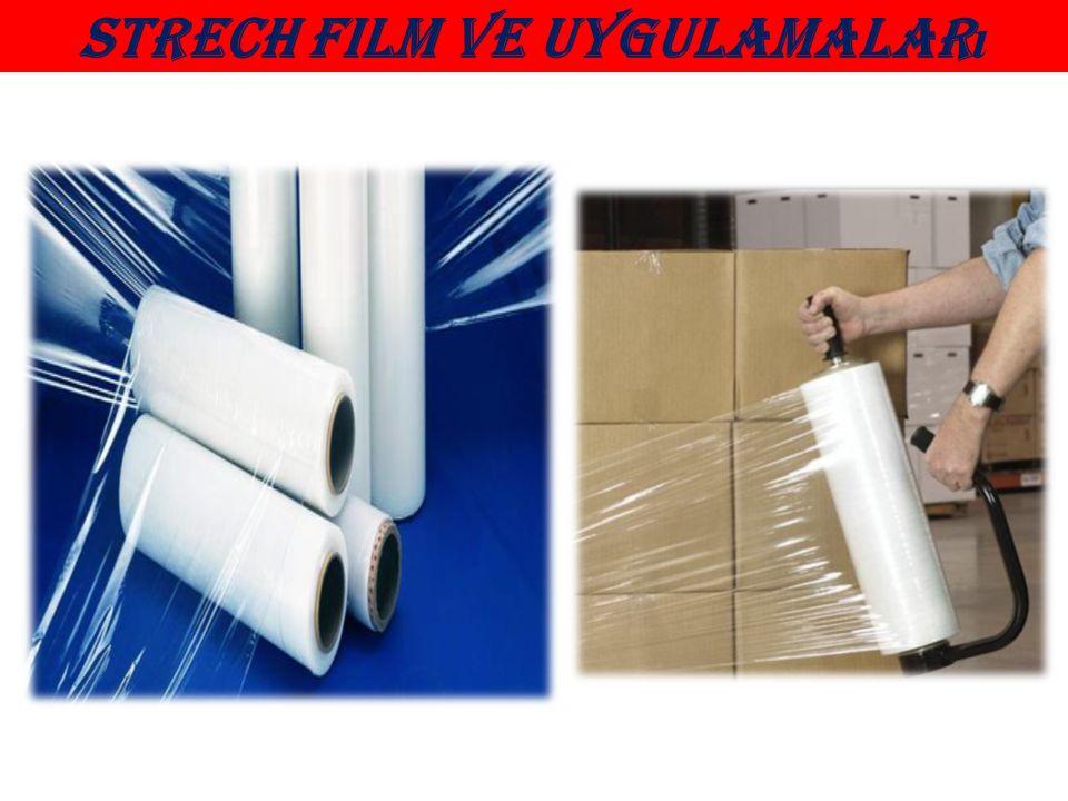 Strech film ve uygulamalar ı