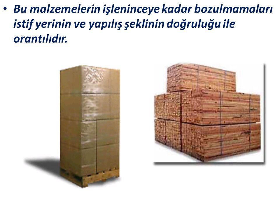 Bu malzemelerin işleninceye kadar bozulmamaları istif yerinin ve yapılış şeklinin doğruluğu ile orantılıdır.
