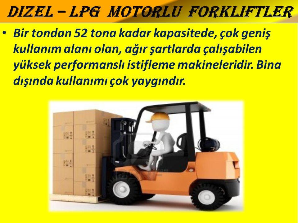 Dizel – Lpg Motorlu Forkliftler Bir tondan 52 tona kadar kapasitede, çok geniş kullanım alanı olan, ağır şartlarda çalışabilen yüksek performanslı istifleme makineleridir.