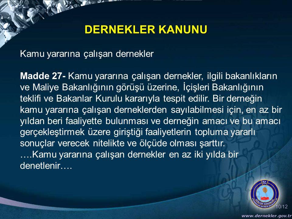 10/12 www.dernekler.gov.tr DERNEKLER KANUNU Kamu yararına çalışan dernekler Madde 27- Kamu yararına çalışan dernekler, ilgili bakanlıkların ve Maliye