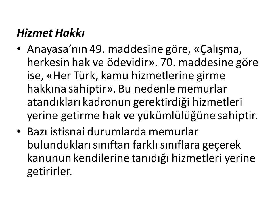 Hizmet Hakkı Anayasa'nın 49. maddesine göre, «Çalışma, herkesin hak ve ödevidir». 70. maddesine göre ise, «Her Türk, kamu hizmetlerine girme hakkına s