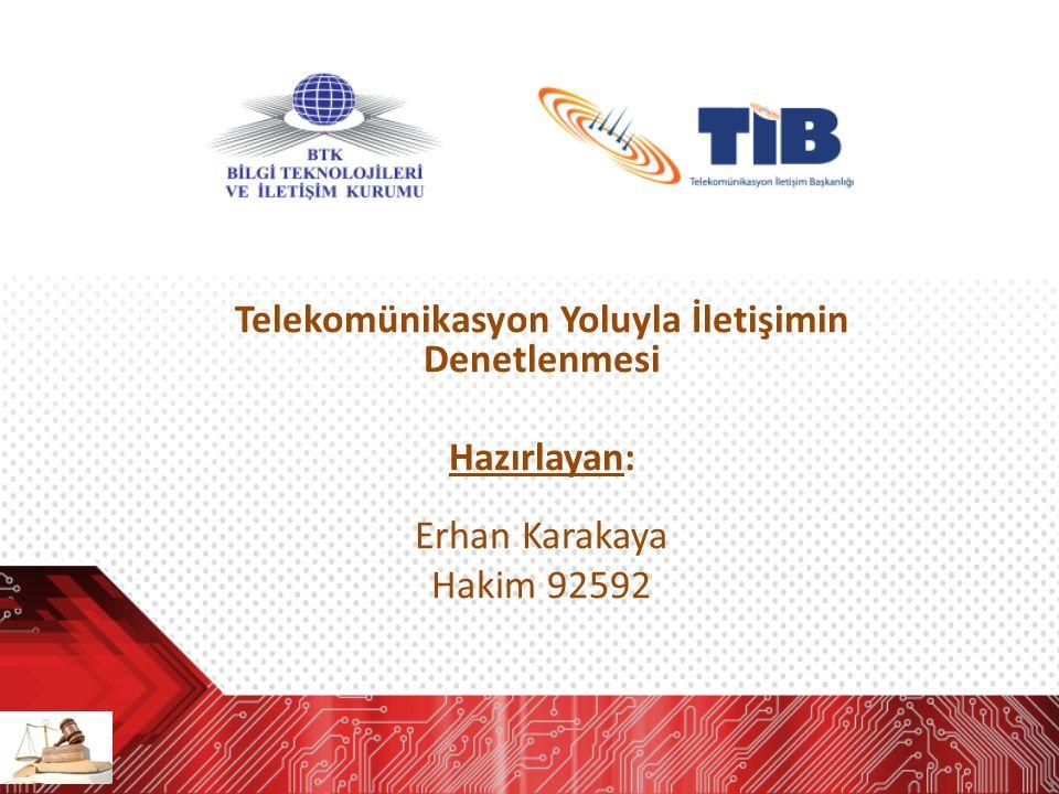 1 Telekomünikasyon Yoluyla İletişimin Denetlenmesi Hazırlayan: Erhan Karakaya Hakim 92592