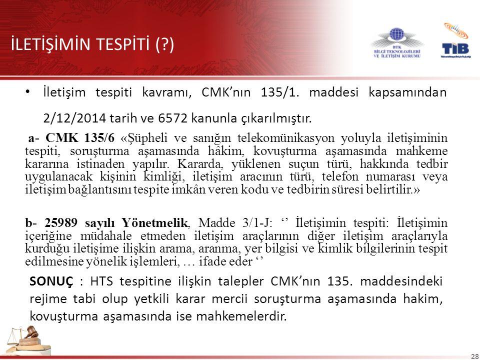 28 İLETİŞİMİN TESPİTİ ( ) İletişim tespiti kavramı, CMK'nın 135/1.