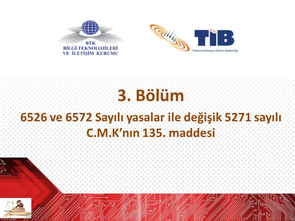 30 3. Bölüm 6526 ve 6572 Sayılı yasalar ile değişik 5271 sayılı C.M.K'nın 135. maddesi