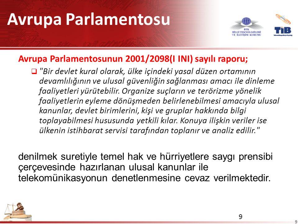 9 9 Avrupa Parlamentosu Avrupa Parlamentosunun 2001/2098(I INI) sayılı raporu;  Bir devlet kural olarak, ülke içindeki yasal düzen ortamının devamlılığının ve ulusal güvenliğin sağlanması amacı ile dinleme faaliyetleri yürütebilir.