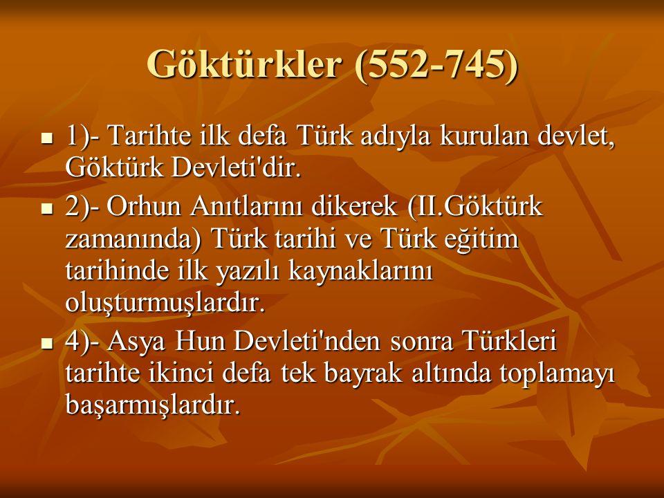 Göktürkler (552-745) 1)- Tarihte ilk defa Türk adıyla kurulan devlet, Göktürk Devleti'dir. 1)- Tarihte ilk defa Türk adıyla kurulan devlet, Göktürk De