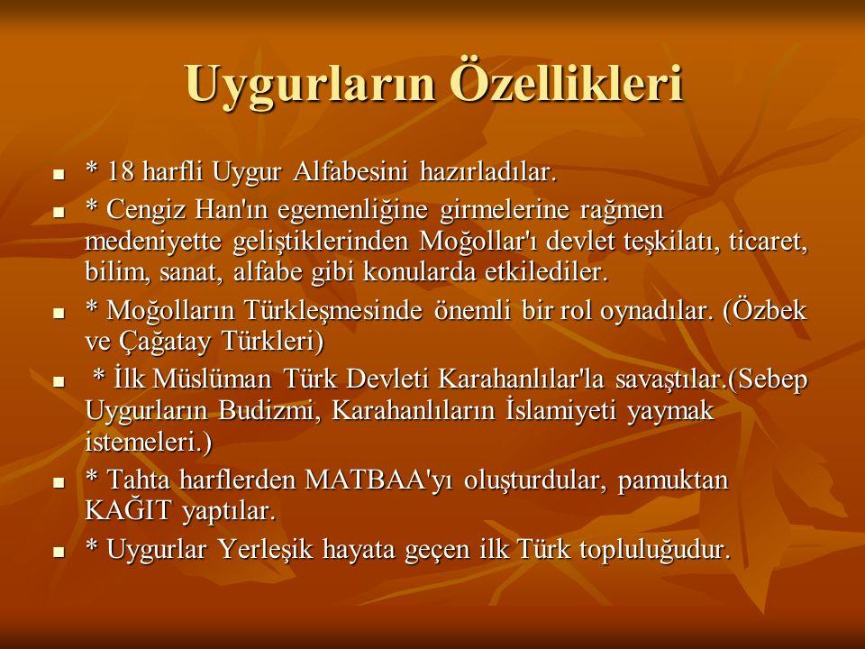 Uygurların Özellikleri * 18 harfli Uygur Alfabesini hazırladılar. * 18 harfli Uygur Alfabesini hazırladılar. * Cengiz Han'ın egemenliğine girmelerine