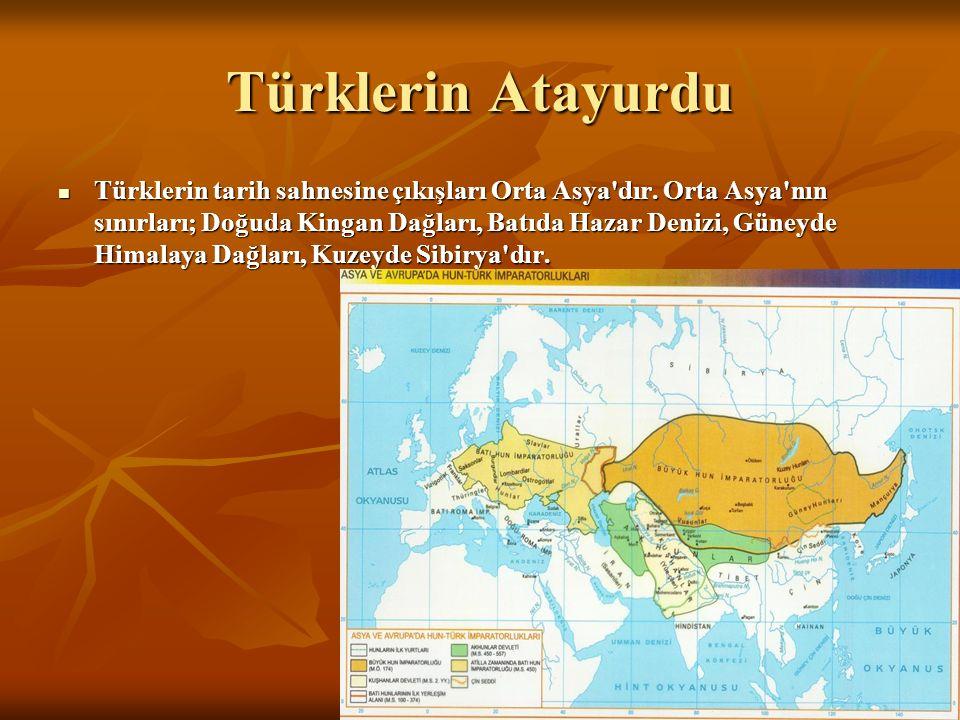Türklerin Atayurdu Türklerin tarih sahnesine çıkışları Orta Asya'dır. Orta Asya'nın sınırları; Doğuda Kingan Dağları, Batıda Hazar Denizi, Güneyde Him