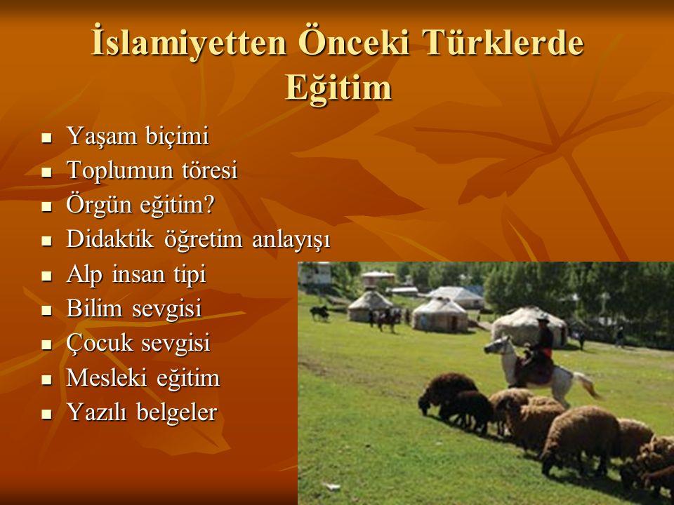 İslamiyetten Önceki Türklerde Eğitim Yaşam biçimi Yaşam biçimi Toplumun töresi Toplumun töresi Örgün eğitim? Örgün eğitim? Didaktik öğretim anlayışı D