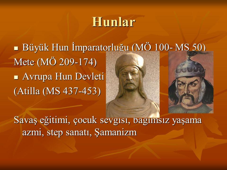 Hunlar Büyük Hun İmparatorluğu (MÖ 100- MS 50) Büyük Hun İmparatorluğu (MÖ 100- MS 50) Mete (MÖ 209-174) Avrupa Hun Devleti Avrupa Hun Devleti (Atilla
