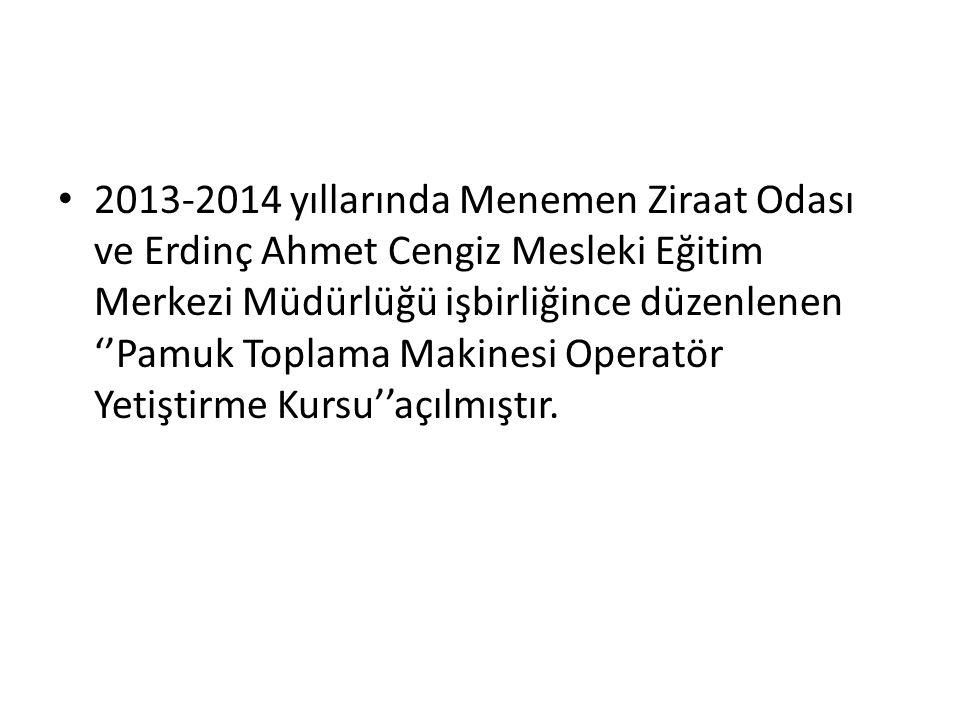 2013-2014 yıllarında Menemen Ziraat Odası ve Erdinç Ahmet Cengiz Mesleki Eğitim Merkezi Müdürlüğü işbirliğince düzenlenen ''Pamuk Toplama Makinesi Operatör Yetiştirme Kursu''açılmıştır.