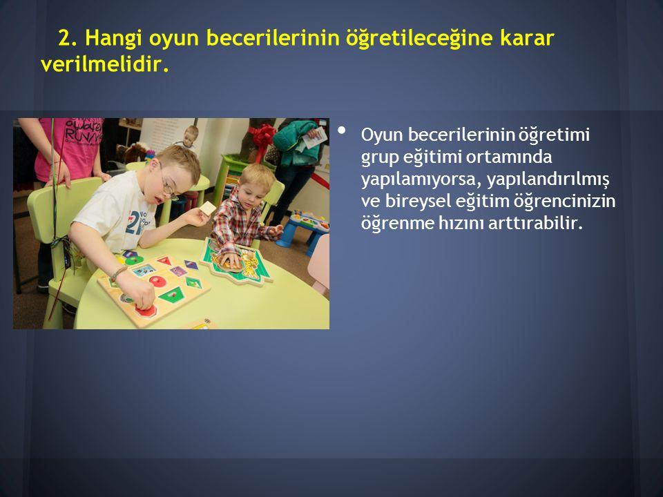 2.Hangi oyun becerilerinin öğretileceğine karar verilmelidir.