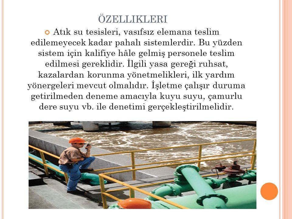 ÖZELLIKLERI Atık su tesisleri, vasıfsız elemana teslim edilemeyecek kadar pahalı sistemlerdir.