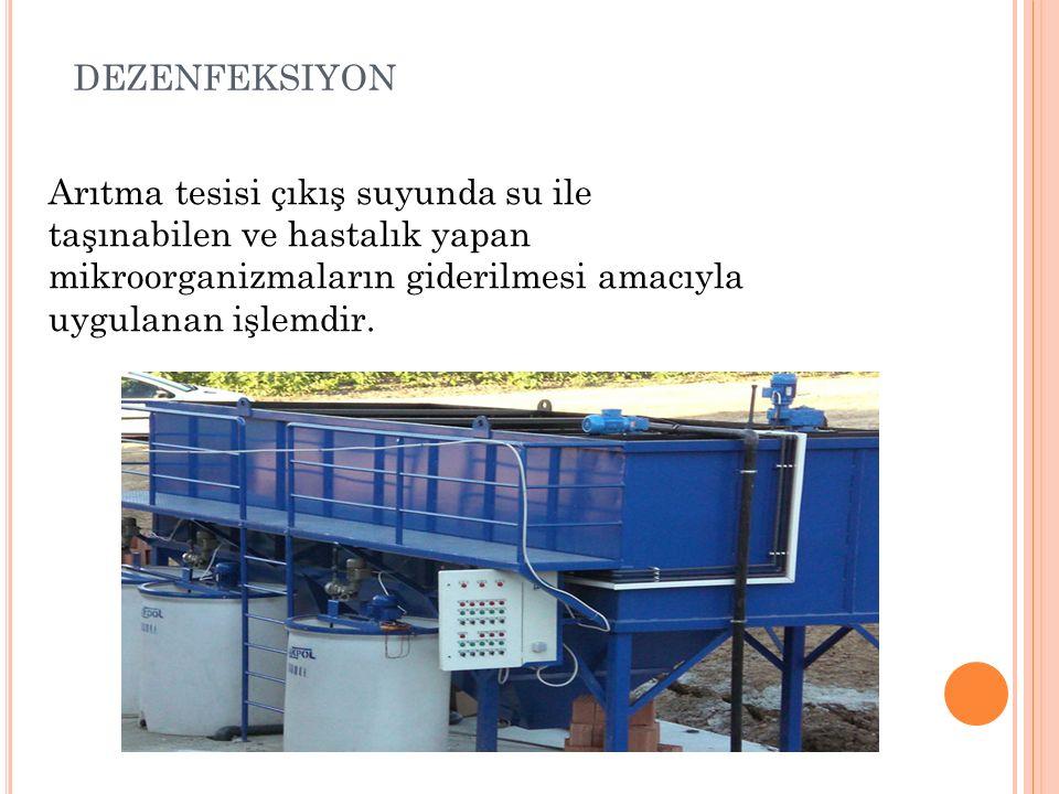 DEZENFEKSIYON Arıtma tesisi çıkış suyunda su ile taşınabilen ve hastalık yapan mikroorganizmaların giderilmesi amacıyla uygulanan işlemdir.