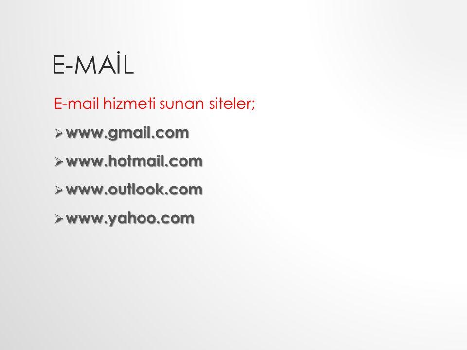 E-MAİL E-mail hizmeti sunan siteler;  www.gmail.com  www.hotmail.com  www.outlook.com  www.yahoo.com