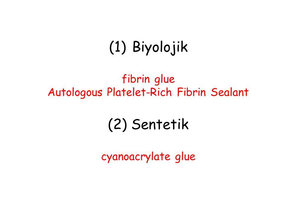 (1)Biyolojik fibrin glue Autologous Platelet-Rich Fibrin Sealant (2) Sentetik cyanoacrylate glue