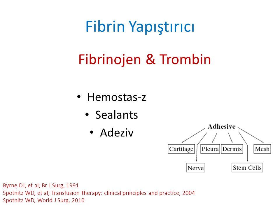Fibrin Yapıştırıcı Fibrinojen & Trombin Hemostas-z Sealants Adeziv Byrne DJ, et al; Br J Surg, 1991 Spotnitz WD, et al; Transfusion therapy: clinical