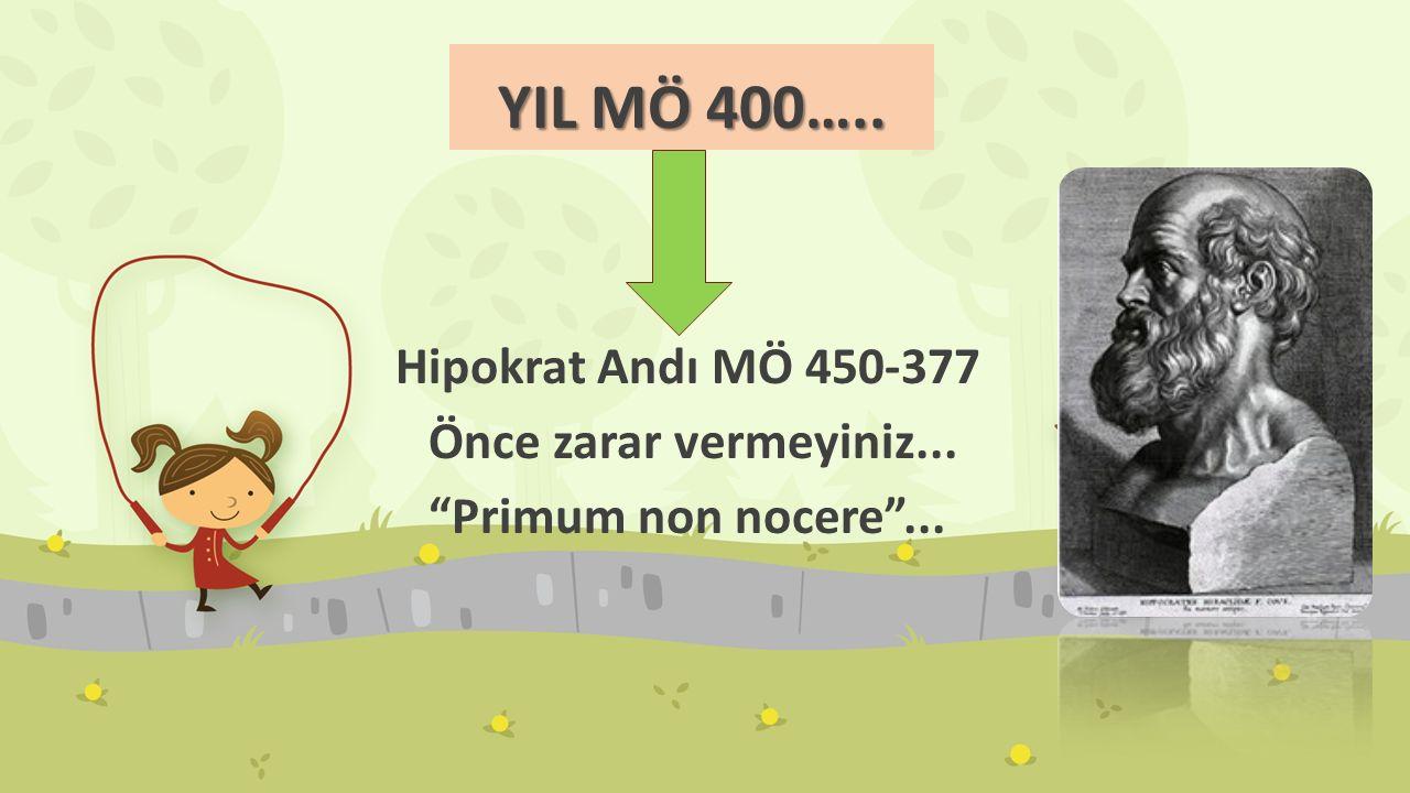 """YIL MÖ 400….. Hipokrat Andı MÖ 450-377 Önce zarar vermeyiniz... """"Primum non nocere""""..."""