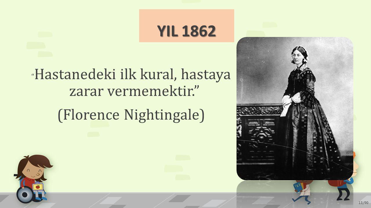 """YIL 1862 """" Hastanedeki ilk kural, hastaya zarar vermemektir."""" (Florence Nightingale) 13/90"""