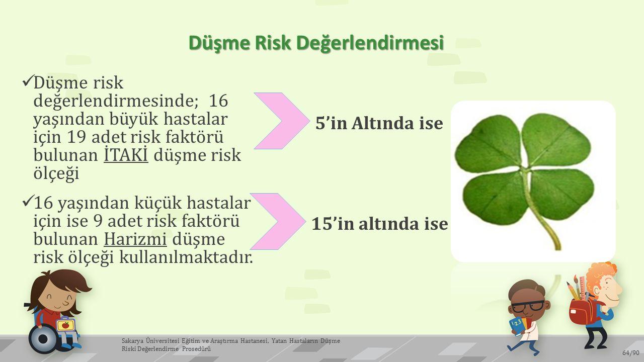 Düşme Risk Değerlendirmesi Düşme risk değerlendirmesinde; 16 yaşından büyük hastalar için 19 adet risk faktörü bulunan İTAKİ düşme risk ölçeği 16 yaşı