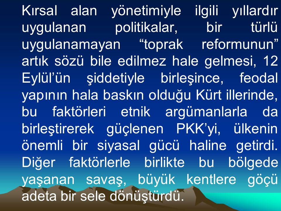 Kırsal alan yönetimiyle ilgili yıllardır uygulanan politikalar, bir türlü uygulanamayan toprak reformunun artık sözü bile edilmez hale gelmesi, 12 Eylül'ün şiddetiyle birleşince, feodal yapının hala baskın olduğu Kürt illerinde, bu faktörleri etnik argümanlarla da birleştirerek güçlenen PKK'yi, ülkenin önemli bir siyasal gücü haline getirdi.
