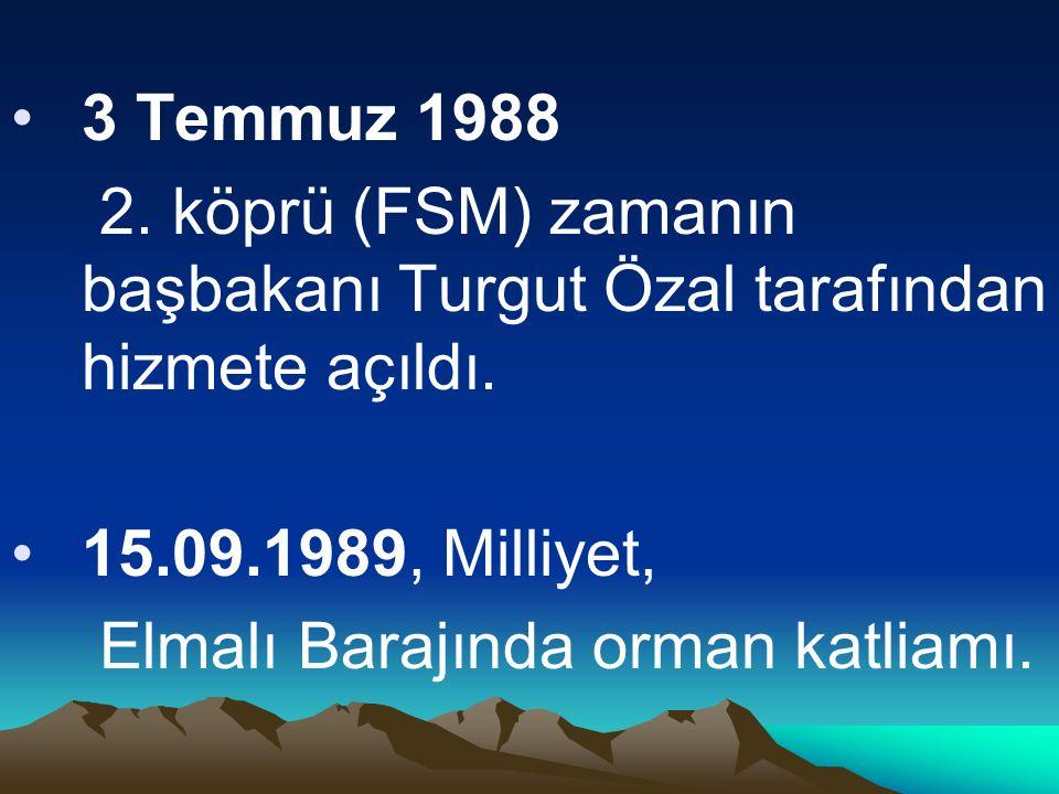 3 Temmuz 1988 2. köprü (FSM) zamanın başbakanı Turgut Özal tarafından hizmete açıldı.