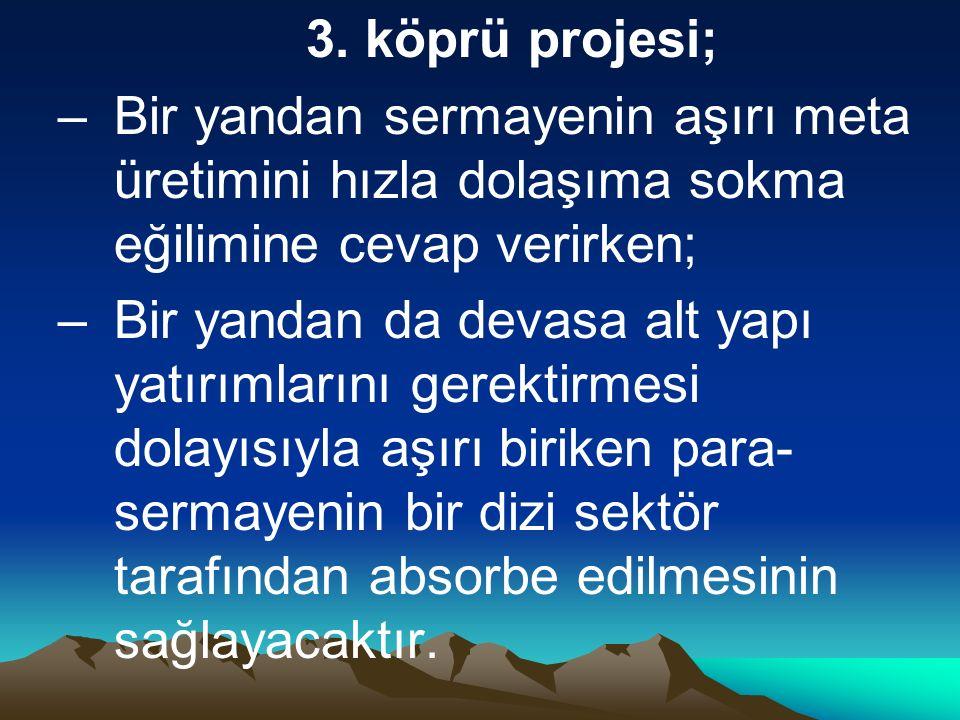 3. köprü projesi; –Bir yandan sermayenin aşırı meta üretimini hızla dolaşıma sokma eğilimine cevap verirken; –Bir yandan da devasa alt yapı yatırımlar