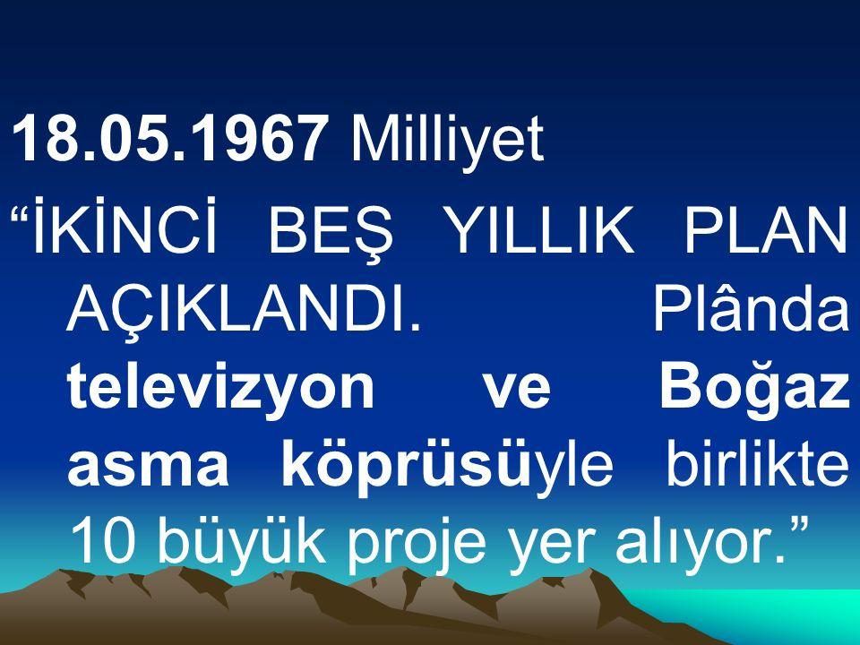 18.05.1967 Milliyet İKİNCİ BEŞ YILLIK PLAN AÇIKLANDI.