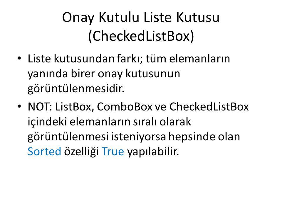 Onay Kutulu Liste Kutusu (CheckedListBox) Liste kutusundan farkı; tüm elemanların yanında birer onay kutusunun görüntülenmesidir.