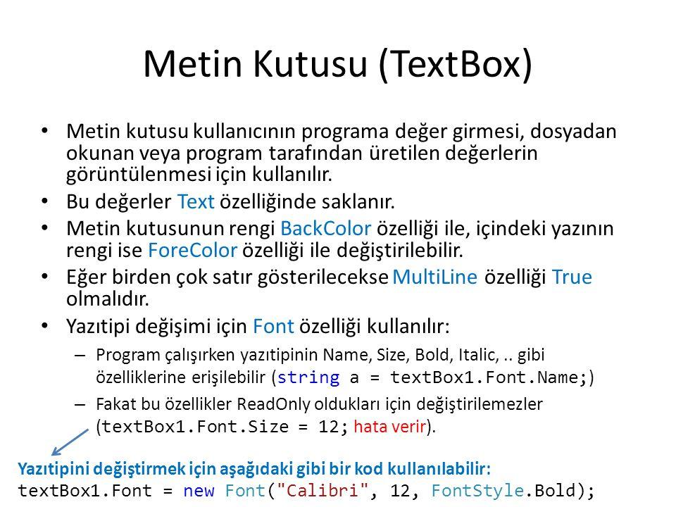 Metin Kutusu (TextBox) Metin kutusu kullanıcının programa değer girmesi, dosyadan okunan veya program tarafından üretilen değerlerin görüntülenmesi için kullanılır.