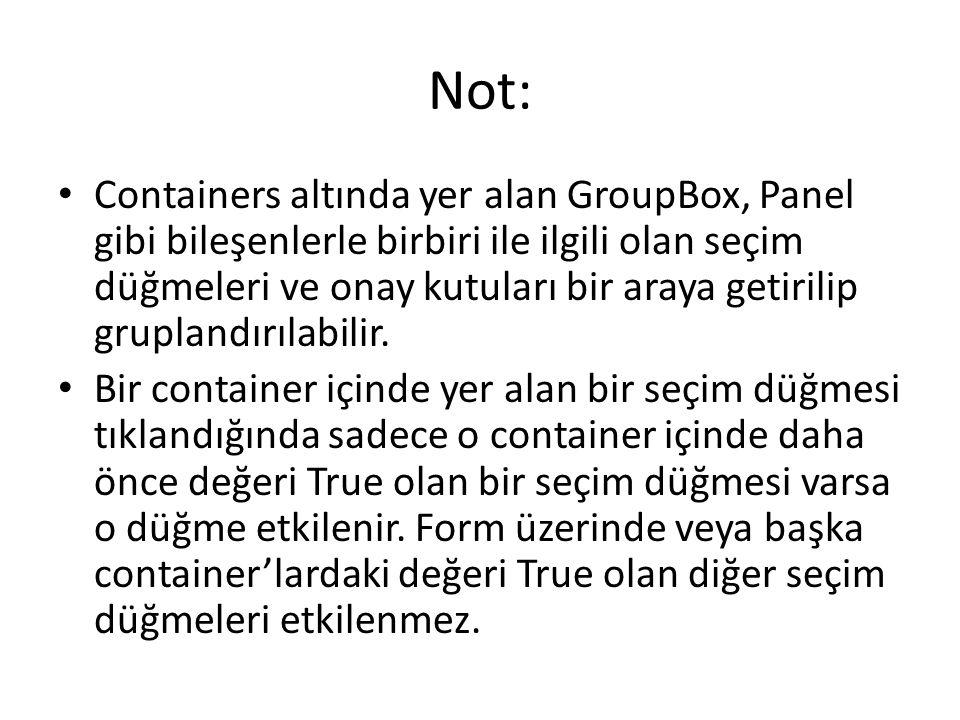 Not: Containers altında yer alan GroupBox, Panel gibi bileşenlerle birbiri ile ilgili olan seçim düğmeleri ve onay kutuları bir araya getirilip gruplandırılabilir.