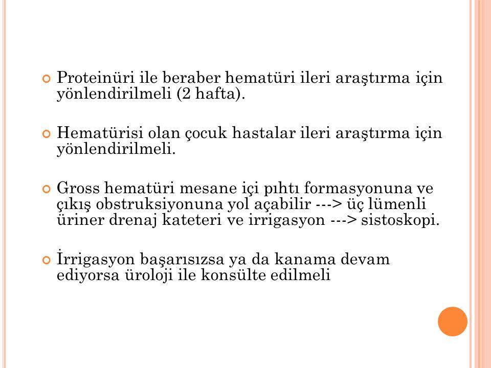 Proteinüri ile beraber hematüri ileri araştırma için yönlendirilmeli (2 hafta).