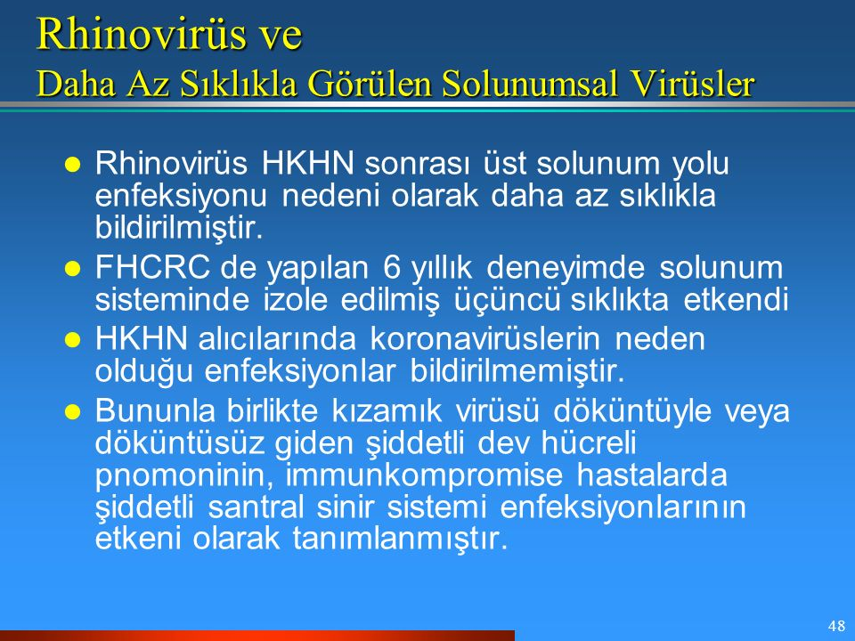 48 Rhinovirüs ve Daha Az Sıklıkla Görülen Solunumsal Virüsler Rhinovirüs HKHN sonrası üst solunum yolu enfeksiyonu nedeni olarak daha az sıklıkla bild