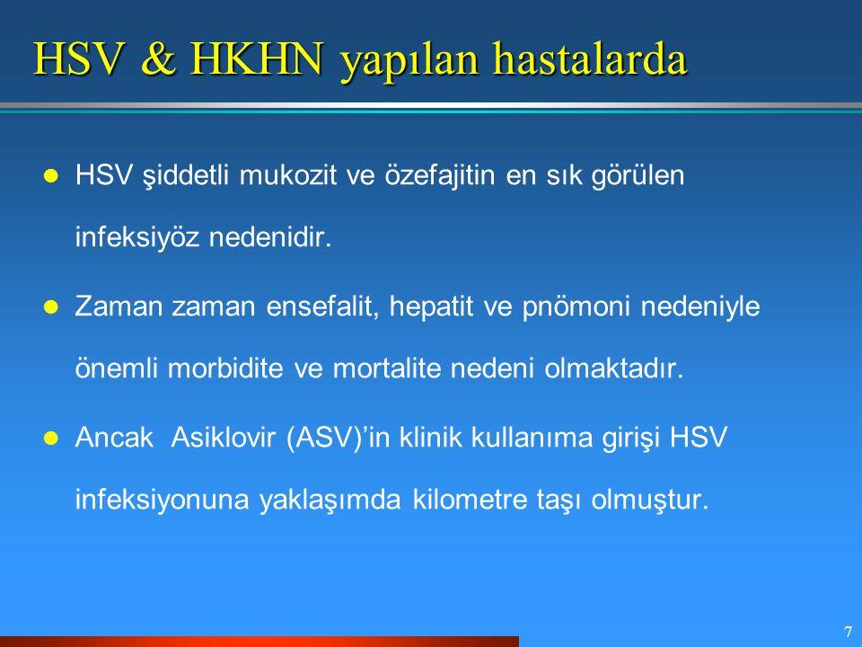 7 HSV & HKHN yapılan hastalarda HSV şiddetli mukozit ve özefajitin en sık görülen infeksiyöz nedenidir. Zaman zaman ensefalit, hepatit ve pnömoni nede