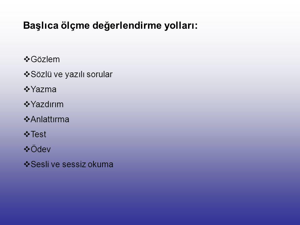 Türkçe öğretiminde ölçme değerlendirme konusu olan beceri alanları şunlardır: Dinleme Sesli ve sessiz okuma Anlama Konuşma Yazma Dilbilgisi Yazım ve n