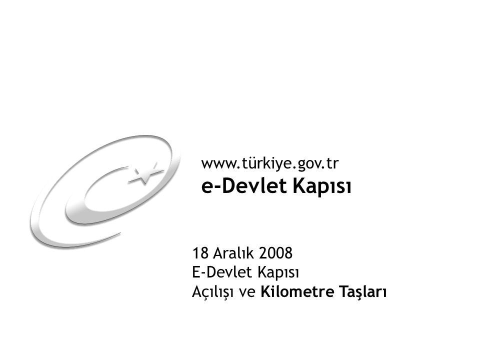 www.türkiye.gov.tr e-Devlet Kapısı 18 Aralık 2008 E-Devlet Kapısı Açılışı ve Kilometre Taşları