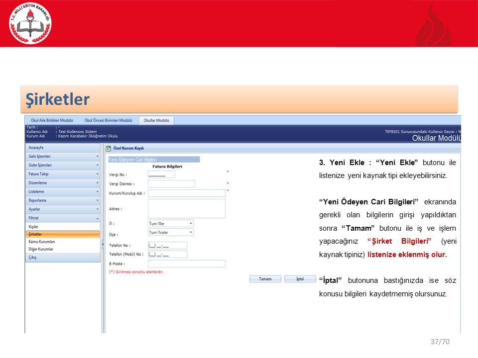 37/70 Şirketler 3. Yeni Ekle : Yeni Ekle butonu ile listenize yeni kaynak tipi ekleyebilirsiniz.