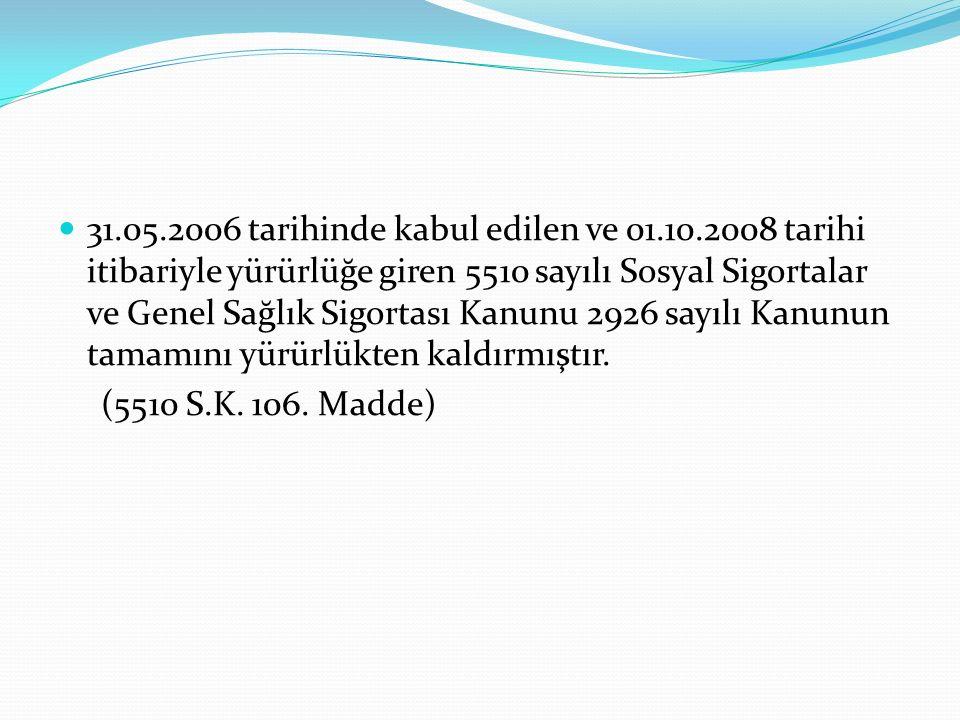 31.05.2006 tarihinde kabul edilen ve 01.10.2008 tarihi itibariyle yürürlüğe giren 5510 sayılı Sosyal Sigortalar ve Genel Sağlık Sigortası Kanunu 2926 sayılı Kanunun tamamını yürürlükten kaldırmıştır.