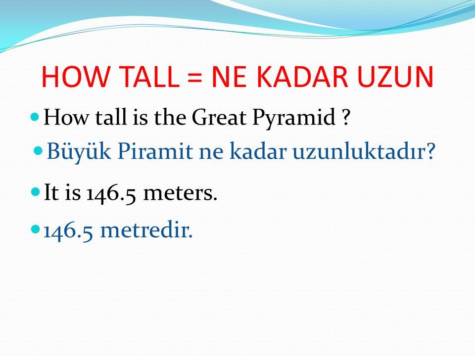 HOW LONG = NE KADAR SÜRE How long did the construction take.