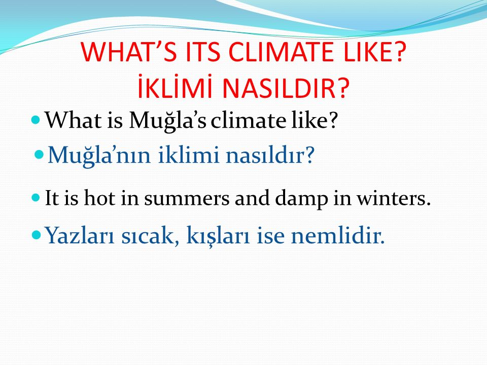 WHAT'S THE WEATHER LIKE.HAVA NASILDIR. What is the weather like in Ula.