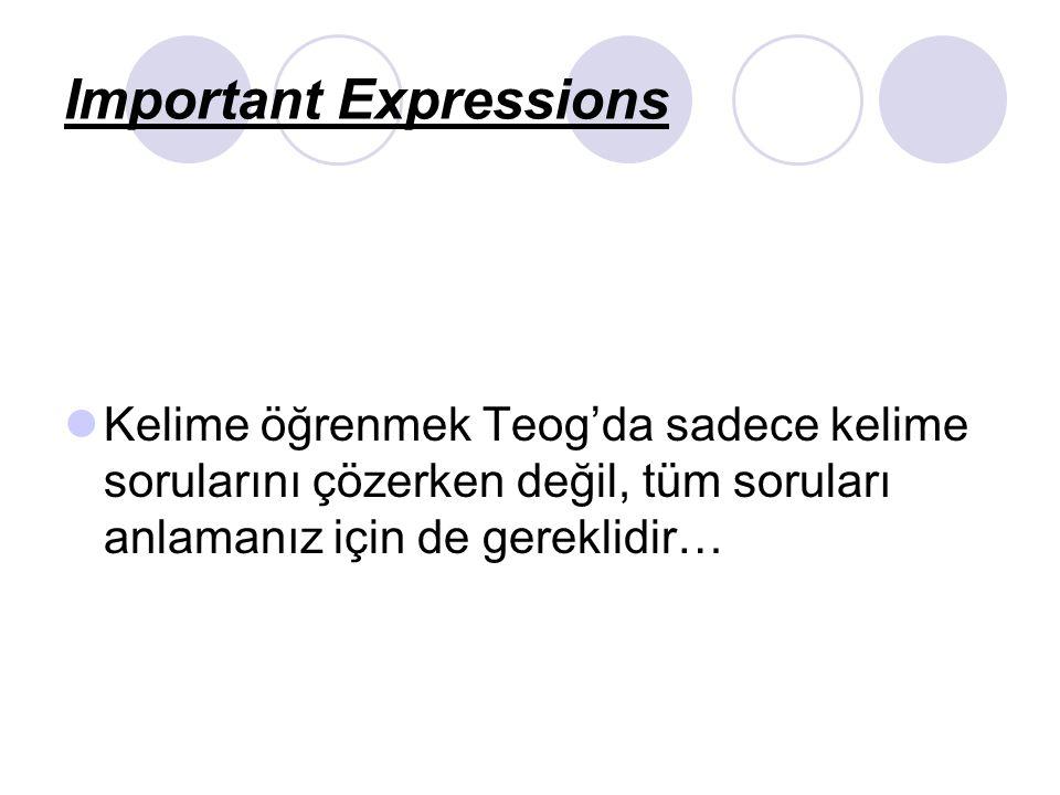 Important Expressions Kelime öğrenmek Teog'da sadece kelime sorularını çözerken değil, tüm soruları anlamanız için de gereklidir…