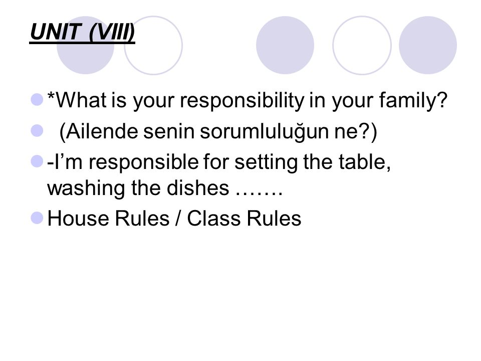 UNIT (VIII) *What is your responsibility in your family? (Ailende senin sorumluluğun ne?) -I'm responsible for setting the table, washing the dishes …