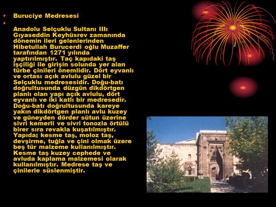 Buruciye Medresesi Anadolu Selçuklu Sultanı III: Gıyaseddin Keyhüsrev zamanında dönemin ileri gelenlerinden Hibetullah Burucerdi oğlu Muzaffer tarafından 1271 yılında yaptırılmıştır.