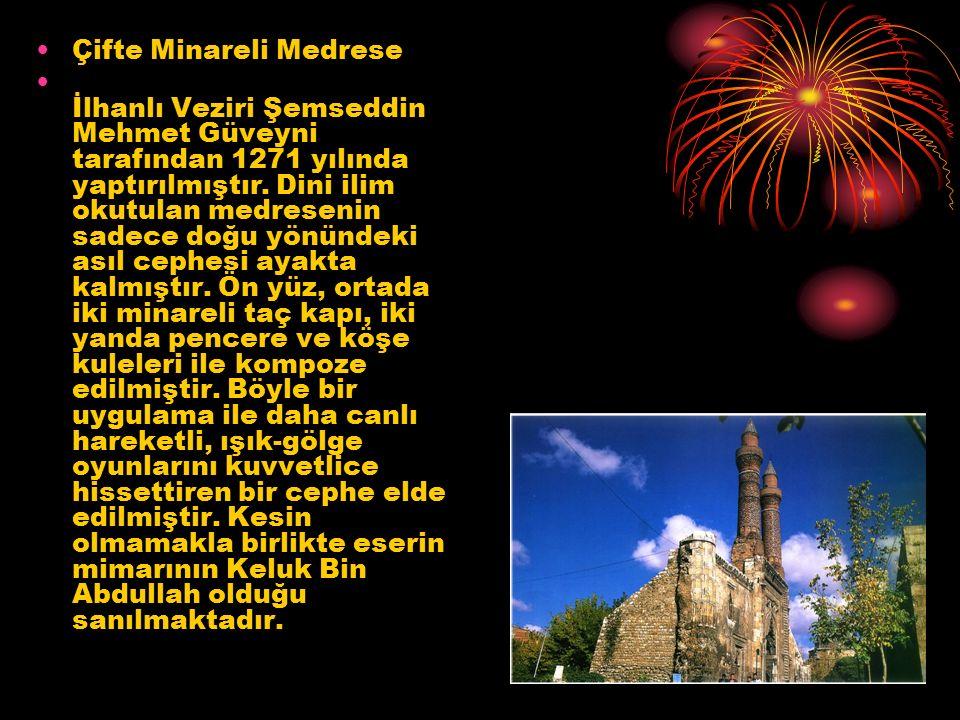 Çifte Minareli Medrese İlhanlı Veziri Şemseddin Mehmet Güveyni tarafından 1271 yılında yaptırılmıştır. Dini ilim okutulan medresenin sadece doğu yönün