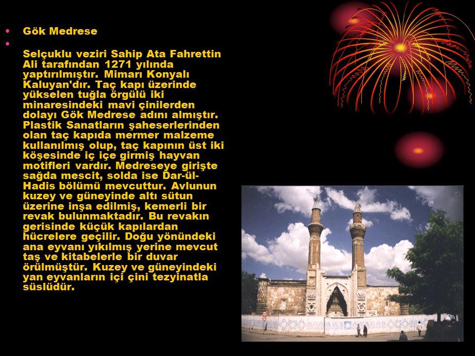 Gök Medrese Selçuklu veziri Sahip Ata Fahrettin Ali tarafından 1271 yılında yaptırılmıştır. Mimarı Konyalı Kaluyan'dır. Taç kapı üzerinde yükselen tuğ