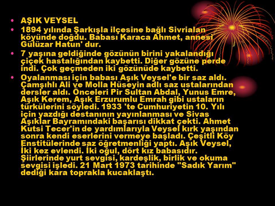 AŞIK VEYSEL 1894 yılında Şarkışla ilçesine bağlı Sivrialan köyünde doğdu. Babası Karaca Ahmet, annesi Gülüzar Hatun' dur. 7 yaşına geldiğinde gözünün