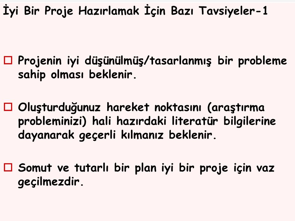 İyi Bir Proje Hazırlamak İçin Bazı Tavsiyeler-1  Projenin iyi düşünülmüş/tasarlanmış bir probleme sahip olması beklenir.